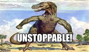 T Rex Unstoppable Meme - unstoppable meme 28 images i am unstoppable sad t rex t rex s