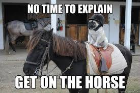 No Time To Explain Meme - no time to explain we love pinterest