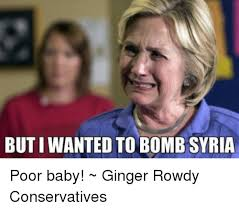 Poor Baby Meme - buti wanted to bomb syria poor baby ginger rowdy conservatives