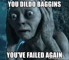 Dildo Meme - you dildo baggins you ve failed again gollum 5 meme generator