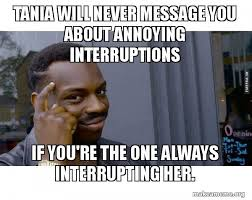 Tania Meme - tania will never message you about annoying interruptions if you re
