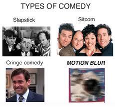 Sitcom Meme - types of comedy sitcom slapstick cringe comedy motion blur comedy