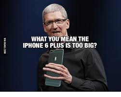 Iphone 6 Meme - what you mean the iphone 6 plus is too big iphone 6 meme on me me