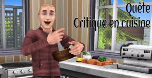 en cuisine sfp quête critique en cuisine les quêtes l universims