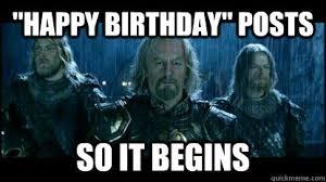 Birthday Meme So It Begins - happy birthday posts so it begins so it begins quickmeme