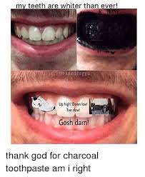 Toothpaste Meme - 25 best memes about charcoal toothpaste charcoal toothpaste