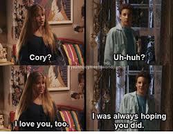 Uh Huh Meme - cory yeahh love you too uh huh i was always hoping you did huh