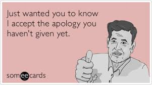 Make An Ecard Meme - accepted not sorry make up funny ecard apology ecard