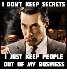 Secret Meme - i don t keep secrets i just keep people out of my business meme on
