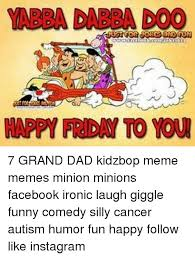 Kidz Bop Meme - happy friday to you 7 grand dad kidzbop meme memes minion minions
