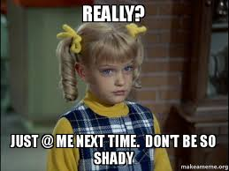 Me Time Meme - really just me next time don t be so shady cindy brady meme