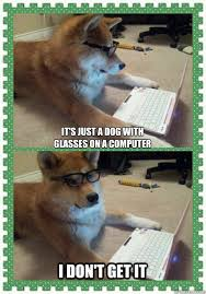 Dog With Glasses Meme - computer dog meme just a dog with glasses on a computer i don t