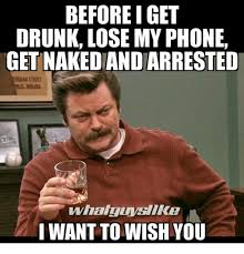 Meme Drunk - before i get drunk lose my phone get nakediandarrested i want to