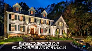 Landscape Lighting Basics Ten Ways To Showcase Your Luxury Home With Landscape Lighting