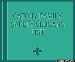 30 catchy family safety slogans list taglines phrases names 2018
