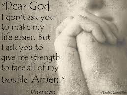 Quotes On Gods Love by Dear God U2026 U2026i Don U0027t Ask You To Make My Life Easier U2026but I Ask You To