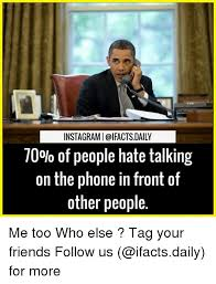 Talking On The Phone Meme - instagrami ifacts daily 70 of people hate talking on the phone in