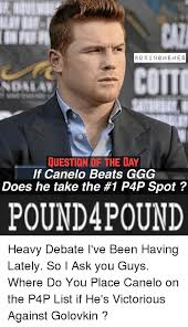 boxin gmeme s question of the day if canelo beats ggg does he take