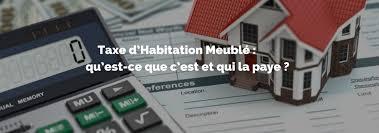 taxe d habitation chambre chez l habitant taxe d habitation d un meublé qui paye la taxe d habitation