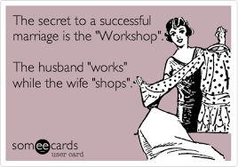 Happy Marriage Meme - the secret to a successful marriage is the workshop the husband
