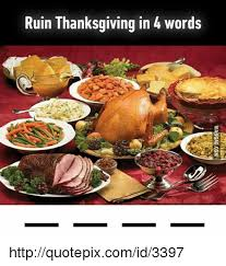 ruin thanksgiving in 4 words httpquotepixcomid3397 meme on me me