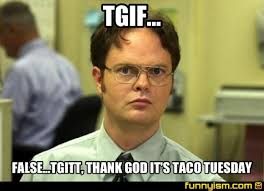 tgif false tgitt thank god it s taco tuesday meme factory
