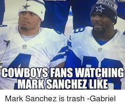 Mark Sanchez Memes - cowboys fans watching mark sanchezlike mark sanchez is trash