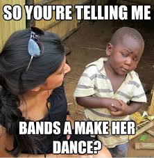 Bands Make Her Dance Meme - so you re telling me bands a make her dance misc quickmeme
