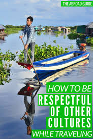 how to be respectful of other cultures while traveling the