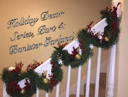 Banister Decorations Holiday Decor Series No 4 Banister Garland Christmas