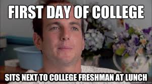 First Day Of College Meme - first day of college sits next to college freshman at lunch ive