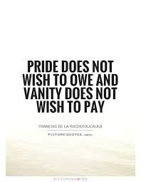 Pride And Vanity Pride Quotes Pride Sayings Pride Picture Quotes Page 2