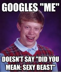 Sexy Beast Meme - googles me doesn t say did you mean sexy beast bad luck