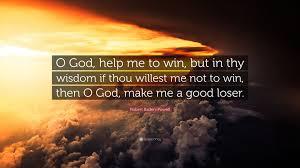 Robert Baden Powell Robert Baden Powell Quote U201co God Help Me To Win But In Thy