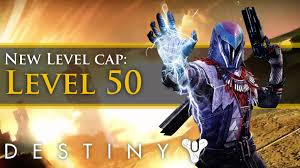 destiny 2 highest light level destiny new level cap reaching 50 youtube