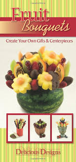 fruit bouquets coupon code fruit bouquets delicious designs cq products 9781563832987