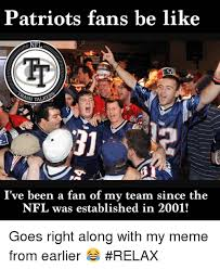 Patriots Fans Memes - patriots fans be like nfl i ve been a fan of my team since the nfl