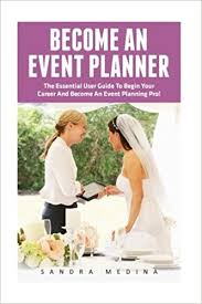how to become an event planner become an event planner the essential user guide to begin your