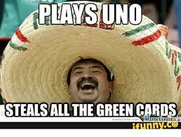 Green Card Meme - 25 best memes about plays uno steals all the green cards