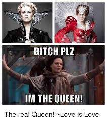 Bitch Plz Meme - bitch plz im the queen the real queen love is love meme on me me
