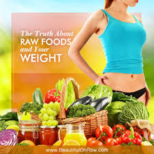 the truth about raw foods and your weight beautiful on raw