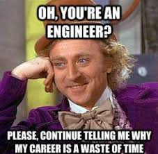 Electrical Engineer Meme - why is engineering overrated an engineer version