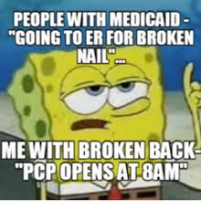 Broken Back Meme - people with medicaid going to er forbroken nail me with broken