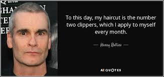 clipper number haircuts henry rollins quote to this day my haircut is the number two