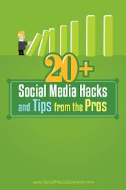 20 social media hacks and tips from the pros social media examiner