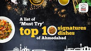 cuisine signature top 10 signature dishes of ahmedabad you just can t afford to miss