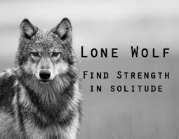 Lone Wolf Meme - lone wolf strength in solitude be free today performance