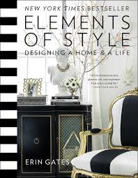 elements of style designing a home u0026 a life erin gates