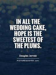 wedding cake quotation in all the wedding cake is the sweetest of the plums