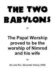 the two babylons the two babylon s friendsofsabbath org
